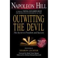 Outwitting the Devil The Secret to Freedom and Success by Hill, Napoleon; Lechter, Sharon L.; Hansen, Mark Victor; Beckwith, Michael Bernard, 9781402784538