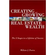 Creating and Growing Real Estate Wealth The 4 Stages to a Lifetime of Success by Poorvu, William J., 9780132434539