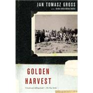 Golden Harvest Events at the Periphery of the Holocaust by Gross, Jan Tomasz; Gross, Irena Grudzinska, 9780190614539