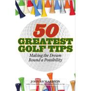 50 Greatest Golf Tips by Richardson, John, 9781634504539
