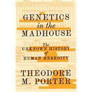 Genetics in the Madhouse by Porter, Theodore M., 9780691164540