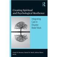 Creating Spiritual and Psychological Resilience: Integrating Care in Disaster Relief Work by Brenner; Grant H., 9780789034540