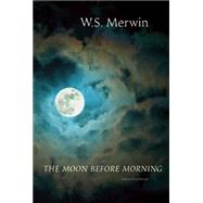 The Moon Before Morning by Merwin, W. S., 9781556594540