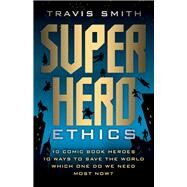 Superhero Ethics by Smith, Travis, 9781599474540