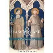 Francis and Clare: A True Story by Sweeney, Jon M., 9781612614540