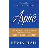 Aspire : Discovering Your Purpose Through the Power of Words by Hall, Kevin, 9780061964541