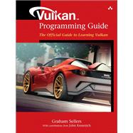 Vulkan Programming Guide The Official Guide to Learning Vulkan by Sellers, Graham; Kessenich, John, 9780134464541