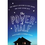The Power of Half: One Family's Decision to Stop Taking and Start Giving Back by Salwen, Hannah, 9780547394541