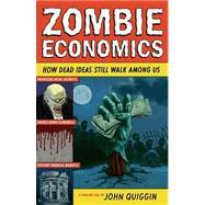 Zombie Economics - How Dead Ideas Still Walk among Us by Quiggin, John, 9780691154541
