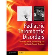 Pediatric Thrombotic Disorders by Goldenberg, Neil A., M.D., Ph.D.; Manco-Johnson, Marilyn J., M.D., 9781107014541
