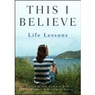 This I Believe : Life Lessons by Gediman, Dan; Gediman, Mary Jo; Gregory, John, 9781118074541