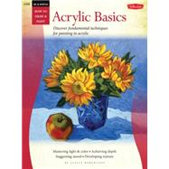 Oil & Acrylic: Acrylic Basics: Discover Fundamental Techniques for Painting in Acrylic by Robertson, Janice, 9781600584541