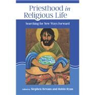 Priesthood in Religious Life by Bevans, Stephen; Ryan, Robin, 9780814684542
