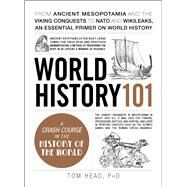 World History 101 by Head, Tom, Ph.D., 9781507204542