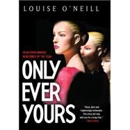 Only Ever Yours by O'Neill, Louise, 9781623654542