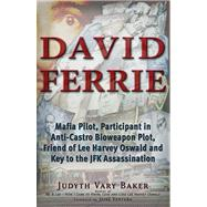 David Ferrie: Mafia Pilot, Participant in Anti-castro Bioweapon Plot, Friend of Lee Harvey Oswald and Key to the JFK Assassination by Baker, Judyth Vary; Ventura, Jesse, 9781937584542