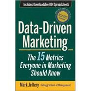 Data-Driven Marketing : The 15 Metrics Everyone in Marketing Should Know by Jeffery , Mark, 9780470504543