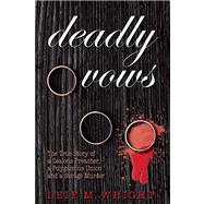Deadly Vows The True Story of a Zealous Preacher, A Polygamous Union and a Savage Murder by Wright, Leif M., 9780882824543