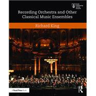 Recording Orchestra and Other Classical Music Ensembles by King; Richard, 9781138854543