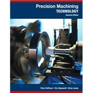 Precision Machining Technology by Hoffman, Peter J.; Hopewell, Eric S.; Janes, Brian, 9781285444543