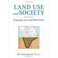 Land Use and Society: Geography, Law, and Public Policy by Platt, Rutherford H., 9781610914543