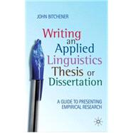 Writing an Applied Linguistics Thesis or Dissertation A Guide to Presenting Empirical Research by Bitchener, John, 9780230224544