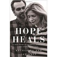 Hope Heals by Wolf, Katherine; Wolf, Jay; Tada, Joni Eareckson, 9780310344544