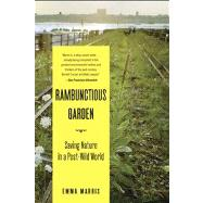 The Rambunctious Garden Saving Nature in a Post-Wild World by Marris, Emma, 9781608194544