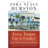 Every Tongue Got to Confess : Negro Folk-Tales from the Gulf States by Hurston, Zora Neale, 9780060934545