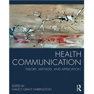 Health Communication: Theory, Method, and Application by Harrington; Nancy Grant, 9780415824545