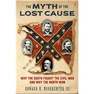 The Myth of the Lost Cause by Bonekemper, Edward H., III, 9781621574545