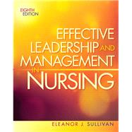 Effective Leadership and Management in Nursing, 8/e by SULLIVAN, 9780132814546