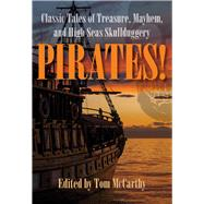 Pirates! Classic Tales of Treasure, Mayhem, and High Seas Skullduggery by McCarthy, Tom, 9780762794546