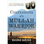 Confessions of a Mullah Warrior by Farivar, Masood, 9780802144546