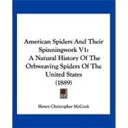 American Spiders and Their Spinningwork V1 : A Natural History of the Orbweaving Spiders of the United States (1889) by Mccook, Henry C., 9781120144546