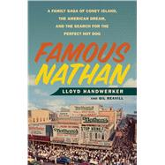 Famous Nathan A Family Saga of Coney Island, the American Dream, and the Search for the Perfect Hot Dog by Handwerker, Lloyd; Reavill, Gil, 9781250074546