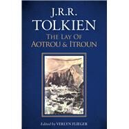 The Lay of Aotrou and Itroun by Tolkien, J. R. R.; Flieger, Verlyn; Tolkien, Christopher (CON), 9781328834546