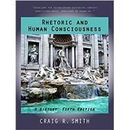Rhetoric and Human Consciousness by Smith, Craig R., 9781478634546