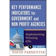 Key Performance Indicators for Government and Non Profit Agencies : Implementing Winning KPIs by Parmenter, David, 9780470944547