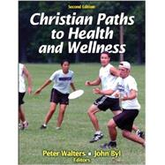 Christian Paths to Health and Wellness by Walters, Peter, Ph.D., 9781450424547