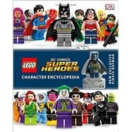Lego Dc Comics Super Heroes Character Encyclopedia by Hugo, Simon; Scott, Cavan, 9781465444547