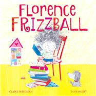 Florence Frizzball by Freedman, Claire; Massey, Jane, 9781471144547