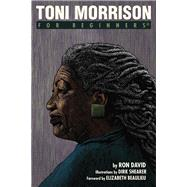 Toni Morrison for Beginners by David, Ron; Sheerer, Dirk; Beaulieu, Elizabeth, 9781939994547