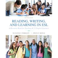 Reading, Writing and Learning in ESL A Resource Book for Teaching K-12 English Learners by Peregoy, Suzanne F.; Boyle, Owen F., 9780134014548
