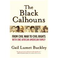 The Black Calhouns From Civil War to Civil Rights with One African American Family by Buckley, Gail Lumet, 9780802124548