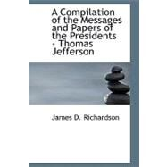 Compilation of the Messages and Papers of the Presidents : Thomas Jefferson by Richardson, James D., 9781426444548