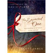 The Expected One Anticipating All of Jesus in the Advent by James, Scott; Platt, David, 9781433684548