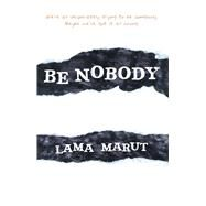 Be Nobody Find Freedom in Being Everybody by Marut, Lama, 9781582704548