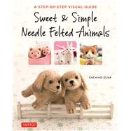 Sweet & Simple Needle Felted Animals by Susa, Sachiko, 9784805314548