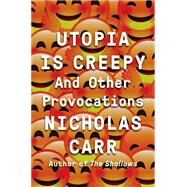 Utopia Is Creepy by Carr, Nicholas, 9780393254549